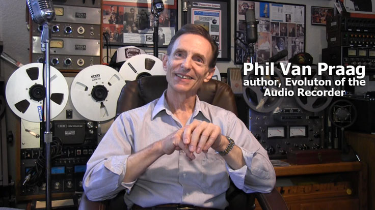 "Phil Van Praag is the author the book ""The Evolution of the Audio Recorder."